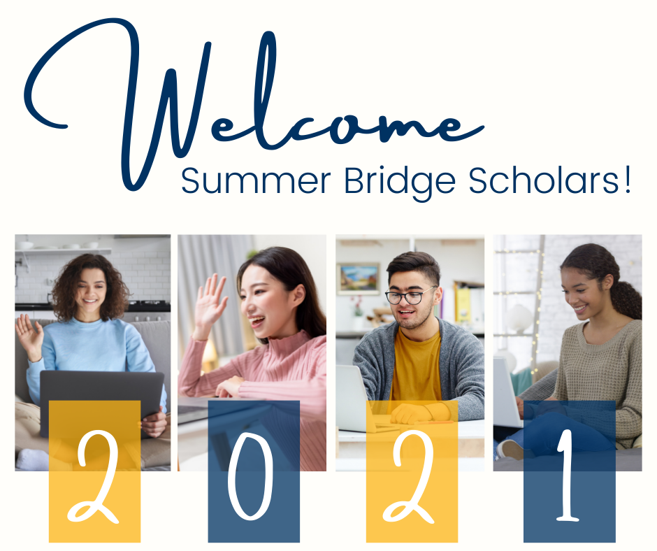 Text reads welcome Summer Bridge Scholars! Four images of scholars smiling or waving at computers with the text 2021 in Berkeley Blue and Gold.